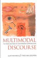 Multimodal Discourse: The Modes and Media of Contemporary Communication