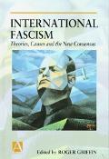 International Fascism Theories, Causes and the New Consensus