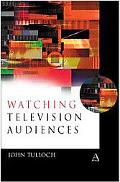 Watching Television Audiences Cultural Theories and Methods