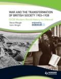 War and the Transformation of British Society, 1903-1928 : GCSE Modern World History for Ede...