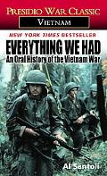 Everything We Had An Oral History of the Vietnam War by Thirty-Three American Soldiers Who F...