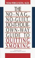 No-Nag, No-Guilt, Do-It-Your-Own Way Guide to Quitting Smoking