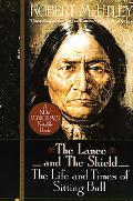 Lance and the Shield The Life and Times of Sitting Bull