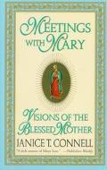 Meetings With Mary Visions of the Blessed Mother