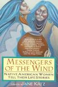 Messengers of the Wind Native American Women Tell Their Life Stories