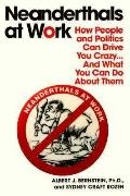 Neanderthals at Work: How People and Politics Can Drive You Crazy...And What You Can Do Abou...