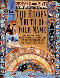 Hidden Truth of Your Name A Complete Guide to First Names and What They Say About the Real You