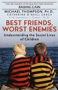Best Friends, Worst Enemies Understanding the Social Lives of Children