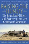 Raising the Hunley The Remarkable History and Recovery of the Lost Confederate Submarine