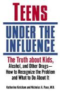Teens Under the Influence The Truth About Kids, Alcohol, and Other Drugs - How to Recognize ...