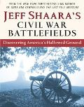 Jeff Shaara's Civil War Battlefields Discovering America's Hallowed Ground