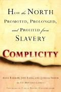 Complicity How The North Promoted, Prolonged, and Profited From Slavery