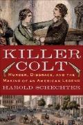 Killer Colt : Murder, Disgrace, and the Making of an American Legend