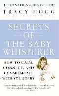 Secrets of the Baby Whisperer How to Calm, Connect, and Communicate With Your Baby