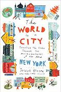 World in a City Traveling the Globe Through the Neighborhoods of the New New York