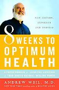 8 Weeks to Optimum Health A Proven Program For Taking Full Advantage Of Your Body's Natural ...