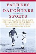 Fathers & Daughters & Sports: Featuring Jim Craig, Chris Evert, Mike Golic, Doris Kearns Goo...