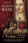 Elizabeth of York : A Tudor Queen and Her World