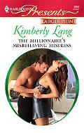 The Millionaire's Misbehaving Mistress (Larger Print Harlequin Presents: Kept for His Pleasure)