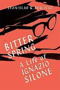 Bitter Spring The Life of Ignazio Silone