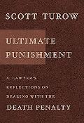Ultimate Punishment A Lawyers Reflections on Dealing With the Death Penalty