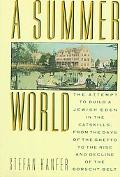 Summer World The Attempt to Build a Jewish Eden in the Catskills, from the Days of the Ghett...