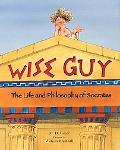 Wise Guy The Life and Philosophy of Socrates