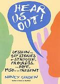 Hear Us Out! Lesbian and Gay Stories of Struggle, Progress, and Hope, 1950 to the Present