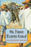 Oh, Those Harper Girls! - Kathleen Karr - Hardcover - 1st ed