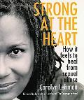 Strong at the Heart How It Feels to Heal from Sexual Abuse