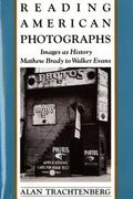 Reading American Photographs Images As History  Mathew Brady to Walker Evans