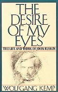 Desire of My Eyes The Life and Work of John Ruskin