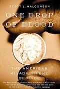 One Drop of Blood The American Misadventure of Race