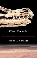 Time Traveler In Search of Dinosaurs and Ancient Mammals from Montana to Mongolia