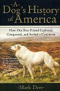 Dog's History of America How Our Best Friend Explored, Conquered, And Settled a Continent