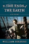To the Ends of the Earth A Sea Trilogy Comprising Rites of Passage, Close Quarteres, and Fir...