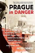 Prague in Danger: The Years of German Occupation, 1939-45: Memories and History, Terror and ...