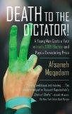 Death to the Dictator!: A Young Man Casts a Vote in Iran's 2009 Election and Pays a Devastat...