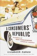 Consumers' Republic The Politics of Mass Consumption in Postwar America
