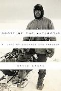 Scott of the Antarctic A Life of Courage And Tragedy
