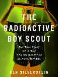 Radioactive Boy Scout The True Story of a Boy and His Backyard Nuclear Reactor