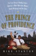 Prince of Providence The Life and Times of Buddy Cianci, America's Most Notorious Mayor, Som...