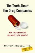 Truth About the Drug Companies How They Deceive Us and What To Do About It