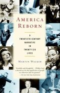 America Reborn A Twentieth-Century Narrative in Twenty-Six Lives