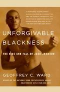 Unforgivable Blackness The Rise and Fall of Jack Johnson