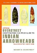The Official Overstreet Identification and Price Guide to Indian Arrowheads, 11th Edition (O...