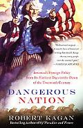 Dangerous Nation America's Foreign Policy from Its Earliest Days to the Dawn of the Twentiet...