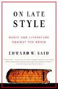 On Late Style Music And Literature Against the Grain