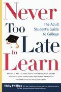 Never Too Late to Learn The Adult Student's Guide to College