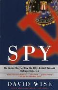 Spy The Inside Story of How the Fbi's Robert Hanssen Betrayed America